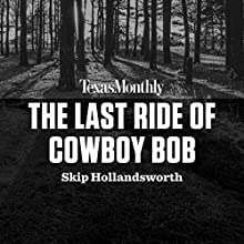 The Last Ride of Cowboy Bob: True Crime from Texas Monthly Audiobook by Skip Hollandsworth Narrated by Bruce DuBose