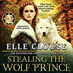 Stealing the Wolf Prince: Wylderland Chronicles, Book 1 | Elle Clouse