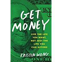 Get Money: Live the Life You Want, Not Just the Life You Can Afford