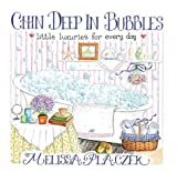 img - for Chin Deep In Bubbles: Little Luxuries for Every Day by Melissa Placzek (2001-05-01) book / textbook / text book