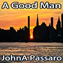 A Good Man Audiobook by John A. Passaro Narrated by Michael A. Smith