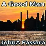 A Good Man | John A. Passaro