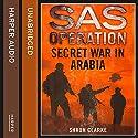 Secret War in Arabia: SAS Operation Audiobook by Shaun Clarke Narrated by David John