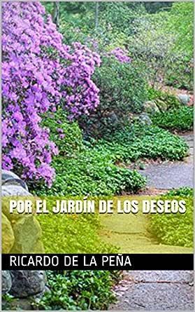 Por el jardín de los deseos eBook: de la Peña, Ricardo: Amazon.es: Tienda Kindle