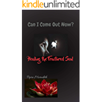 Can I Come Out Now: Healing The Fractured Soul