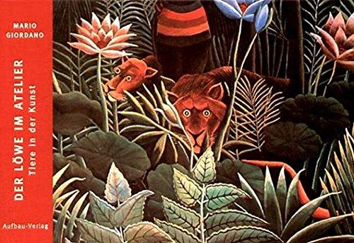 Der Löwe im Atelier: Tiere in der Kunst (Bilderbücher zur Kunst, Band 3)