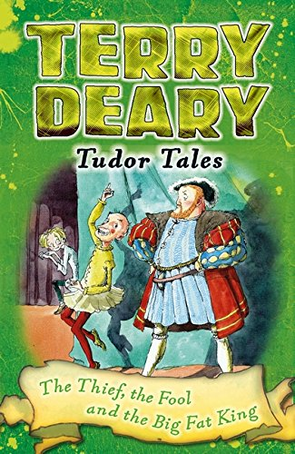 Tudor Tales: The Thief, the Fool and the Big Fat King Terry Deary's  Historical Tales: Amazon.co.uk: Terry Deary, Helen Flook: Books