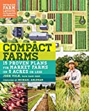 Compact Farms: 15 Proven Plans for Market Farms on 5 Acres or Less; Includes Detailed Farm Layouts for Productivity and Efficiency