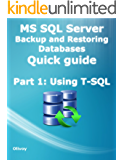 MS SQL Server Backup and Restoring Databases Quick guide Part 1: Using T-SQL (English Edition)