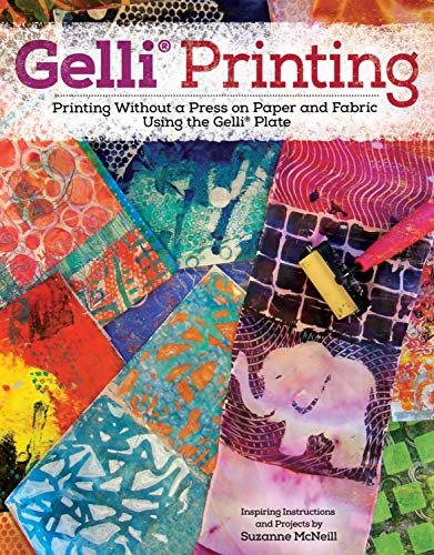 Gelli Printing: Printing Without a Press on Paper and Fabric Using the Gelli(R) Plate (Design Originals) 32 Beginner-Friendly Step-by-Step Projects, plus Techniques & Inspiration for Gelatin Printing -