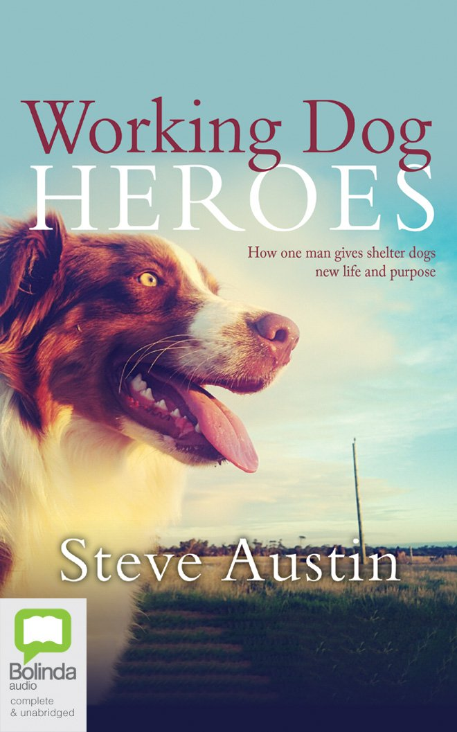Read Online Working Dog Heroes: How One Man Gives Shelter Dogs New Life and Purpose PDF