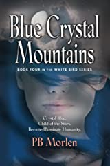Blue Crystal Mountains - Book Four in the White Bird Series Kindle Edition