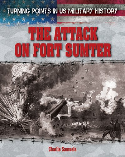 The Attack on Fort Sumter (Turning Points in US Military History)