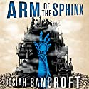 Arm of the Sphinx: Books of Babel, Book 2 Audiobook by Josiah Bancroft Narrated by John Banks