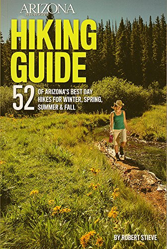 Arizona Highways Hiking Guide By Robert Stieve for your fall foliage camping and RV road trips. 52 Of Arizona's Best Day Hikes For Winter, Spring, Summer And Fall.