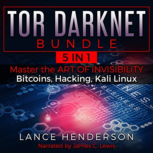 Tor Darknet Bundle (5 in 1) Master the Art of Invisibility (Bitcoins, Hacking, Kali Linux) by Lance Henderson
