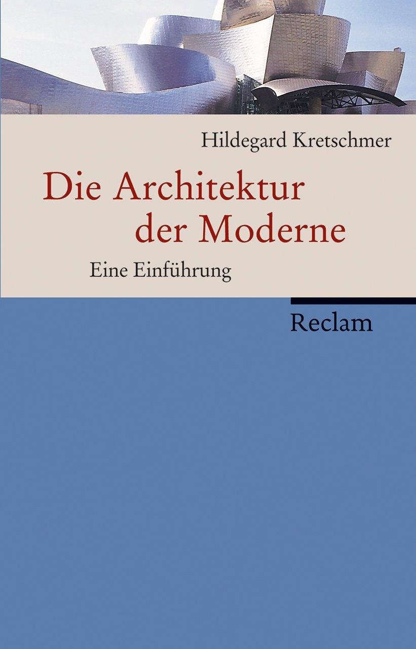 Die Architektur Der Moderne Eine Einfuhrung Amazon De Kretschmer Hildegard Bucher