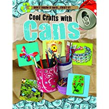Cool Crafts With Cans (Don't Throw It Away...Craft It!)
