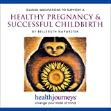 Meditations to Support a Healthy Pregnancy & Successful Childbirth, Inspire Confidence and Gratitude for the Body, Cultivate Feelings of Safety, Relaxation, Protection and Support, Reduce Discomfort and Set the Stage for Labor and Connection with the Baby with Healing Words and Soothing Music by Belleruth Naparstek from Health Journeys