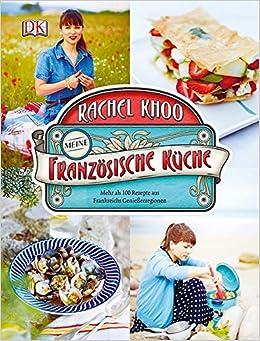Meine französische Küche: Mehr als 100 Rezepte aus ...