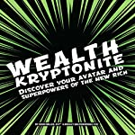 Wealth Kryptonite: Discover Your Avatar and Superpowers of the New Rich | David Miller CFP®,Ridgely Goldsborough