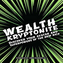 Wealth Kryptonite: Discover Your Avatar and Superpowers of the New Rich Audiobook by David Miller CFP®, Ridgely Goldsborough Narrated by Ridgely Goldsborough