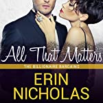 All That Matters: Billionaire Bargains, Book 3 | Erin Nicholas