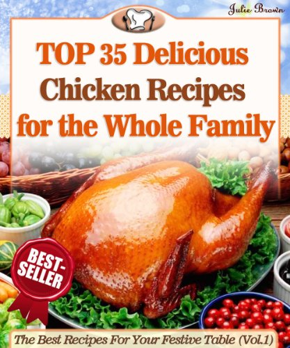 Top 35 Amazingly Delicious Chicken Recipes To Impress Your Loved Ones (The Best Recipes For Your Festive Table Book 1) by [Brown, Julie]