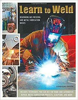 Learn to Weld: Beginning MIG Welding and Metal Fabrication Basics: Amazon.es: Stephen Christena: Libros en idiomas extranjeros