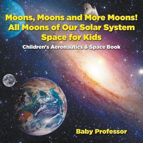 Moons, Moons and More Moons! All Moons of our Solar System - Space for Kids - Children's Aeronautics & Space Book pdf