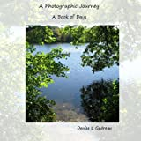 A Photographic Journey, a Book of Days, Denise Gadreau, 1494271540