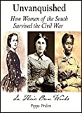 Unvanquished: How Women of the South Survived the Civil War