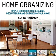 Home Organizing: Simple Solutions for Cleaning, Decluttering and Organizing Your Home Audiobook by Susan Hollister Narrated by Gail L. Chaffee