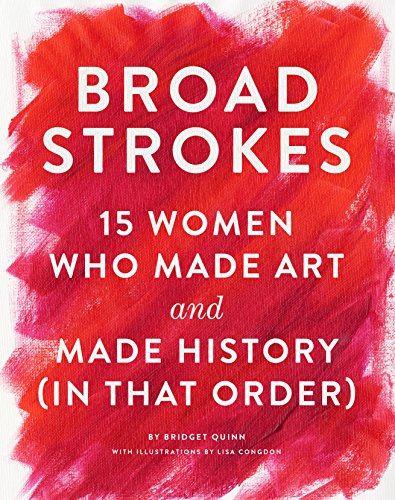 Broad Strokes: 15 Women Who Made Art and Made History (in That Order) cover
