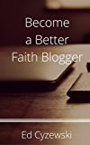 Become a Better Faith Blogger