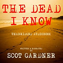 The Dead I Know Audiobook by Scot Gardner Narrated by Scot Gardner