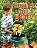 How Is Soil Made?, Heather L. Montgomery, 0778754146