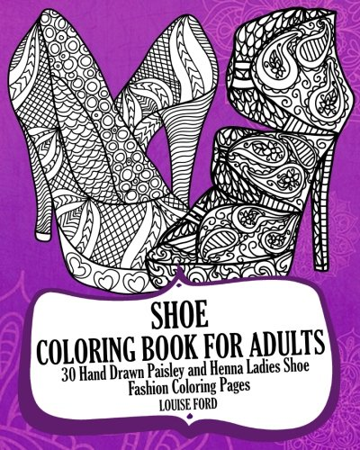 Shoe Coloring Book For Adults: 30 Hand Drawn Paisley and Henna Ladies Shoe Fashion Coloroing Pages (Fashion Coloring Books) (Volume 1) (Hand Drawn Shoes)