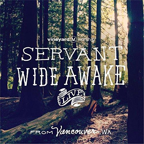 Vineyard Worship - Servant Wide Awake (Live from Vancouver, WA) (2013)