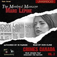 Marc Lépine: The True Story of the Montreal Massacre: Crimes Canada: True Crimes That Shocked the Nation, Book 2