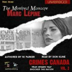 Marc Lépine: The True Story of the Montreal Massacre: Crimes Canada: True Crimes That Shocked the Nation, Book 2 | RJ Parker,Peter Vronsky