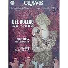 Clave,revista cubana de musica.ano 13.numeros 1,2,3.del 2011.del bolero en cuba.