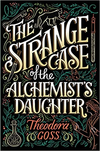 The Strange Case of the Alchemist's Daughter Hardcover – June 20, 2017 by Theodora Goss