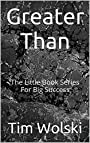 Greater Than: The Little Book Series For Big Success