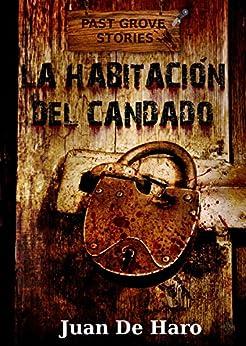 La habitación del candado (La versión actual está revisada) (Spanish Edition) by [De Haro, Juan]
