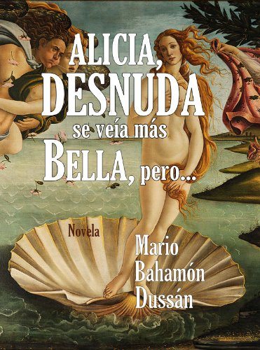 Amazon.com: ALICIA, DESNUDA SE VEIA MAS BELLA, PERO... (Spanish Edition) eBook: Mario Bahamón Dussán: Kindle Store