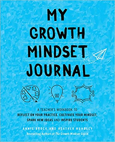 Spark New Ideas and Inspire Students My Growth Mindset Journal A Teacheras Workbook to Reflect on Your Practice Cultivate Your Mindset