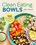 Clean Eating Bowls: 100 Real Food Rec...