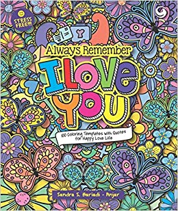Always Remember I Love You 100 Coloring Templates With Quotes For Positive Minds Indonesian Edition Sandra S Hariadi 9786023753499 Amazon Books