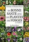En bonne santé avec les plantes des Vosges et d'ailleurs par Busser